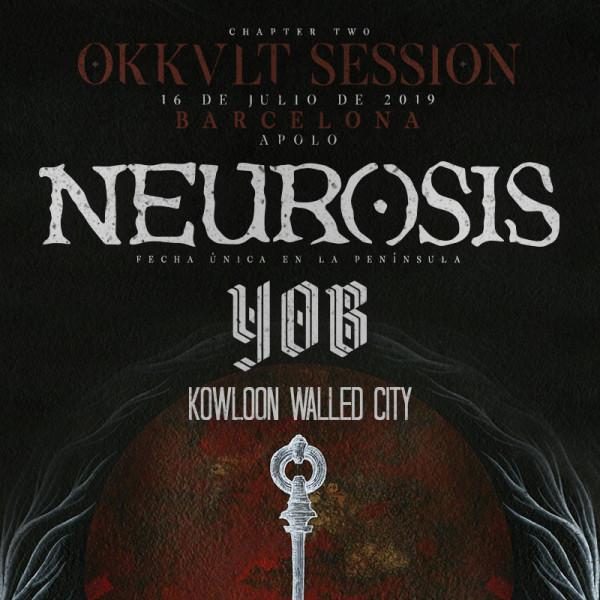 Okkult Session II: Neurosis + Yob + Kowloon Walled City (Barcelona)